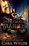 The Cloaked Maiden (Rise of the Ash Gods #2)