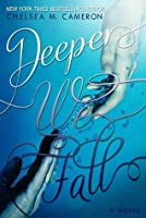 Deeper We Fall (Fall and Rise, #1)