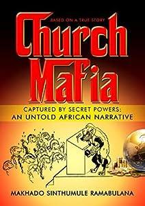 Church Mafia: Captured by Secret Powers : An Untold African Narrative