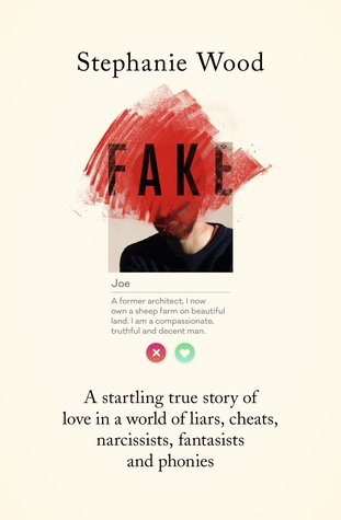 A startling true story of love in a world of liars, cheats, narcissists, fantasists and phonies  - Stephanie Wood