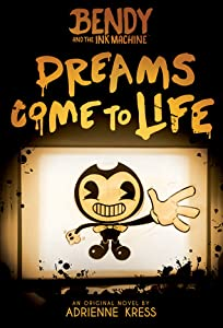 Dreams Come to Life (Bendy and the Ink Machine, #1)