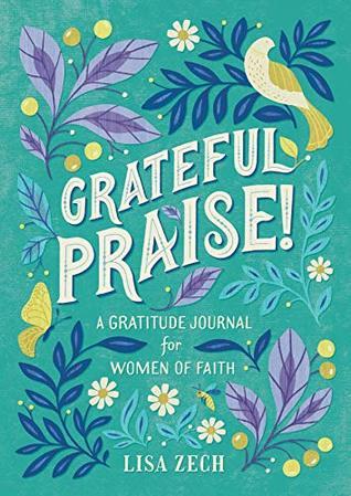 Grateful Praise!: A Gratitude Journal for Women of Faith Lisa Zech
