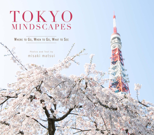 Tokyo Mindscapes: Where to Go, When to Go, What to See
