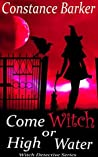 Come Witch or High Water (Witch Detective #2)