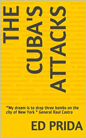 """The Cuba's attacks: '""""My dream is to drop three bombs on the city of New York """" General Raul Castro (Politic Intelligence I Book 3)"""