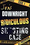Jon's Downright Ridiculous Shooting Case (Jon's Mysteries, #1)