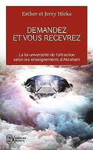 Demandez et vous recevrez : Les lois de l'attraction et de la manifestation selon l'enseignement d'Abraham