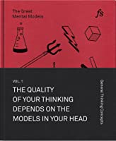 The Great Mental Models: General Thinking Concepts, Vol. I