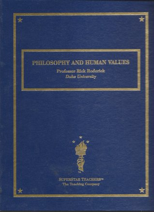 The Great Courses - Philosophy and Human Values - Rick Roderick, Ph. D.