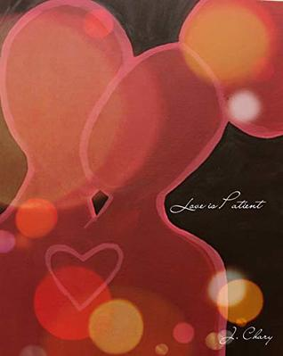 Love is Patient by J. Chary