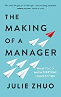 The Making of a Manager: How to Crush Your Job as the New Boss