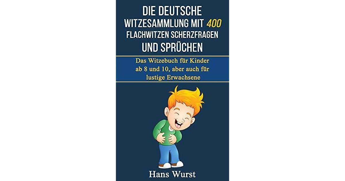 Die Deutsche Witzesammlung Mit 400 Flachwitzen Scherzfragen Und