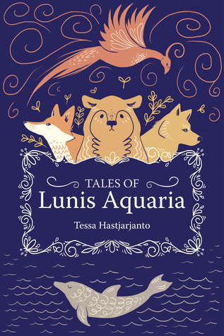 Tales of Lunis Aquaria by Tessa Hastjarjanto