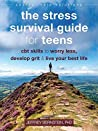 The Stress Survival Guide for Teens: CBT Skills to Worry Less, Develop Grit, and Live Your Best Life (The Instant Help Solutions Series)
