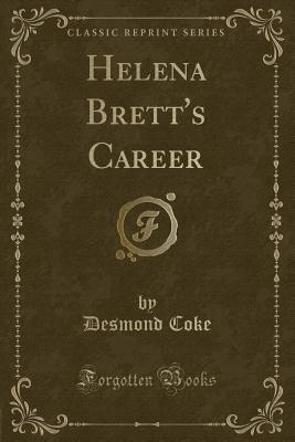 Helena Brett's Career (Classic Reprint) Desmond Coke