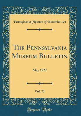 The Pennsylvania Museum Bulletin, Vol. 71: May 1922 (Classic Reprint)