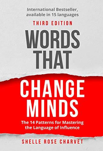 Words That Change Minds The 14 Patterns for Mastering the Language of Influence by Shelle Rose Charvet (z-lib.org)