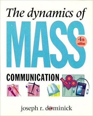 The Dynamics Of Mass Communication by Joseph R  Dominick