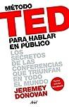 Método TED para hablar en público : los secretos de las conferencias que triunfan en todo el mundo