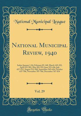 National Municipal Review, 1940, Vol. 29: Index; January 1-84, February 85-148, March 149-222, April 223-282, May 283-352, June 353-436, July 437-512, August 513-568, September 569-636, October 637-706, November 707-766, December 767-834