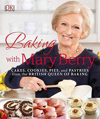 Baking With Mary Berry Cakes Cookies Pies And Pastries From The British Queen Of Baking By Mary Berry