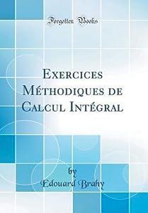 Exercices M�thodiques de Calcul Int�gral