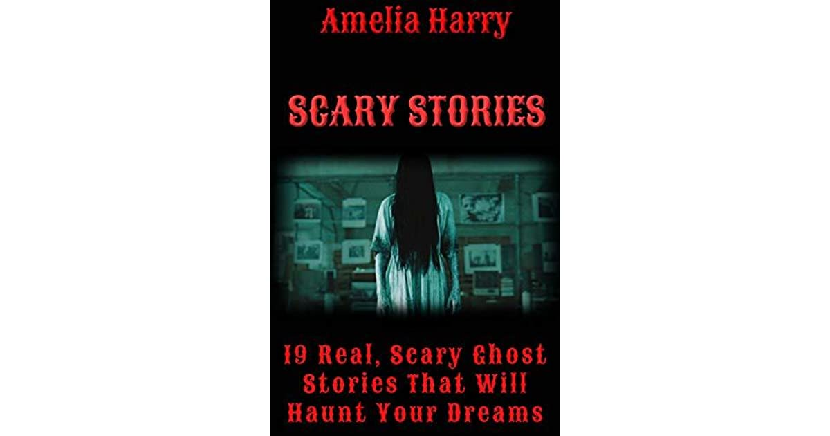 SCARY STORIES BOOK: 19 Real, Scary Ghost Stories That Will Haunt