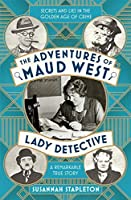 The Adventures of Maud West, Lady Detective: Secrets and Lies in the Golden Age of Crime