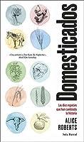 Domesticados: Las diez especies que han cambiado la historia