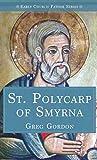St. Polycarp of Smyrna (Early Church Father)