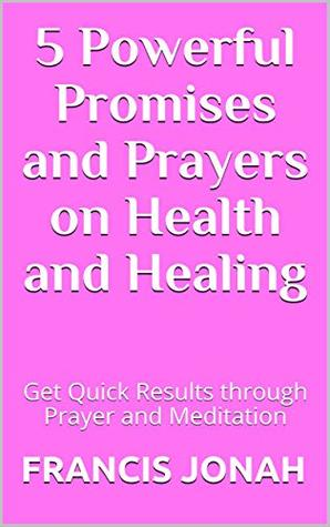 5 Most Powerful Promises and Prayers on Health and Healing