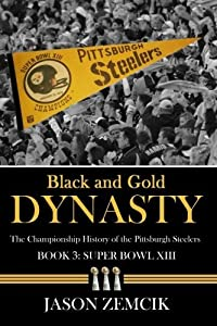 Black and Gold Dynasty (Book 3): The Championship History of the Pittsburgh Steelers: Volume 3