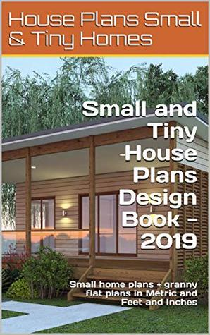 Small And Tiny House Plans Design Book 2019 Small Home Plans