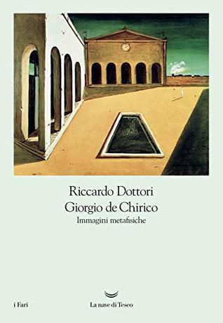 Giorgio de Chirico. Immagini metafisiche by Riccardo Dottori