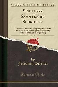 Schillers S�mmtliche Schriften, Vol. 7: Historisch-Kritische Ausgabe; Geschichte Des Abfalls Der Vereinigten Niederlande Von Der Spanischen Regierung