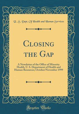 Closing the Gap: A Newsletter of the Office of Minority Health, U. S. Department of Health and Human Resources; October/November 1999 (Classic Reprint)