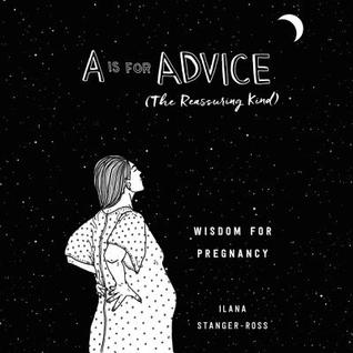 A Is for Advice (The Reassuring Kind) by Ilana Stanger-Ross