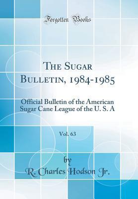 The Sugar Bulletin, 1984-1985, Vol. 63: Official Bulletin of the American Sugar Cane League of the U. S. a (Classic Reprint)