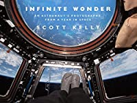 Infinite Wonder: An Astronaut's Photographs from a Year in Space