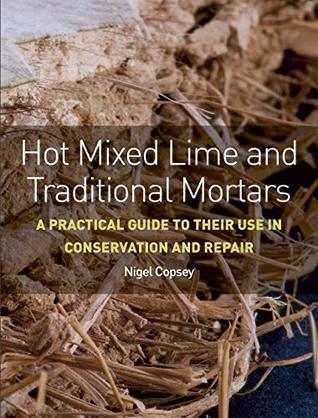 Hot Mixed Lime and Traditional Mortars: A Practical Guide to Their Use in  Conservation and Repair by Nigel Copsey