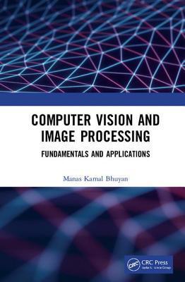 Computer Vision: Fundamentals, Applications and Programming Examples