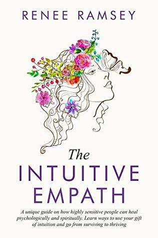 The Intuitive Empath-: A Unique Guide On How Highly Sensitive People