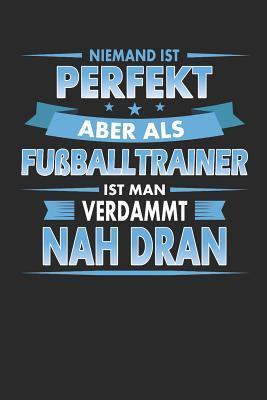 Niemand Ist Perfekt Aber Als Fu Balltrainer Ist Man