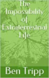 The Impossibility of Extraterrestrial Life