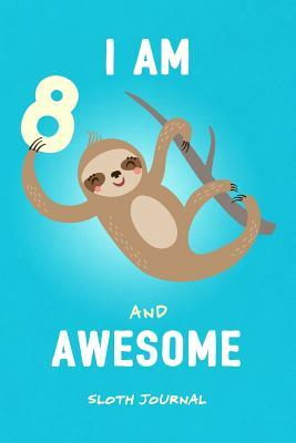 I Am 8 And Awesome Sloth Journal Happy Birthday Notebook For 8 Year