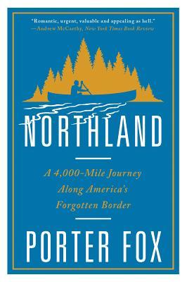 Northland: A 4,000-Mile Journey Along America's Forgotten Border