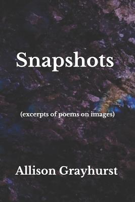 Snapshots (excerpts of poems on images): The poetry of Allison Grayhurst