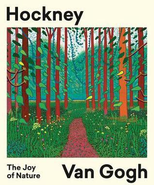 Hockney/Van Gogh: The Joy of Nature: The Joy of Nature
