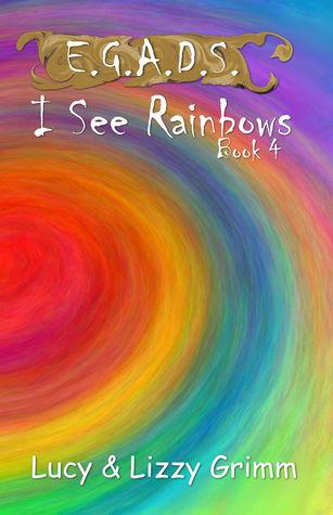 I See Rainbows (E.G.A.D.S., #4)