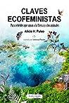 Claves ecofeministas. Para rebeldes que aman a la Tierra y a los animales